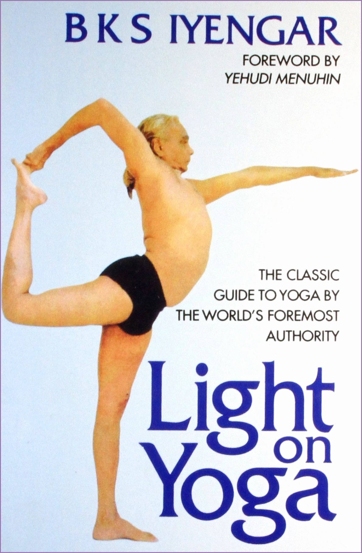 Buy Light on Yoga The Classic Guide to Yoga by the World s Foremost Authority Book line at Low Prices in India