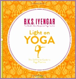 Light on Yoga The Definitive Guide to Yoga Practice B K S Iyengar Books Amazon