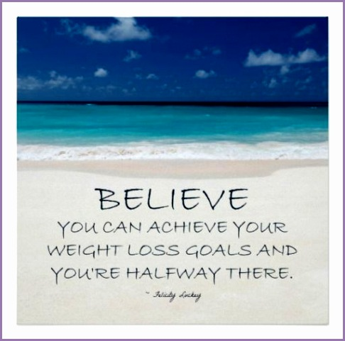 BELIEVE YOU CAN ACHIEVE YOUR WEIGHT LOSS GOALS AND YOU RE HALFWAY THERE