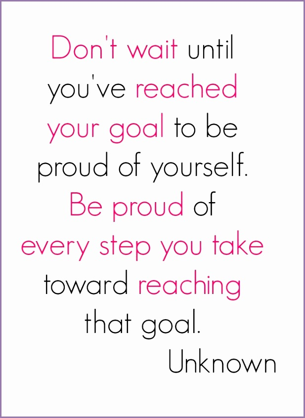 Don t Wait Until You ve Reached Your Goal To Be Proud Yourself
