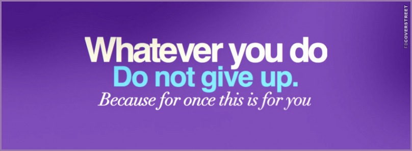 Whatever You Do Dont Give Up
