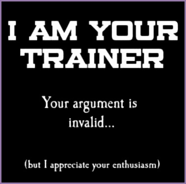 I am your personal trainer Your argument is invalid but I admire your enthusiasm