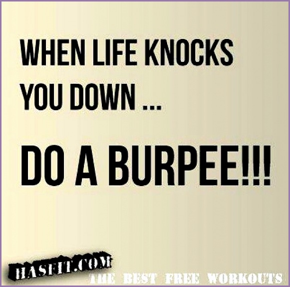 This is funny because we are always whining about burpee s at my work out class Not my fave The trainers just love them burpees