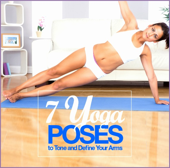 7 Yoga Poses to Tone and Define Your Arms