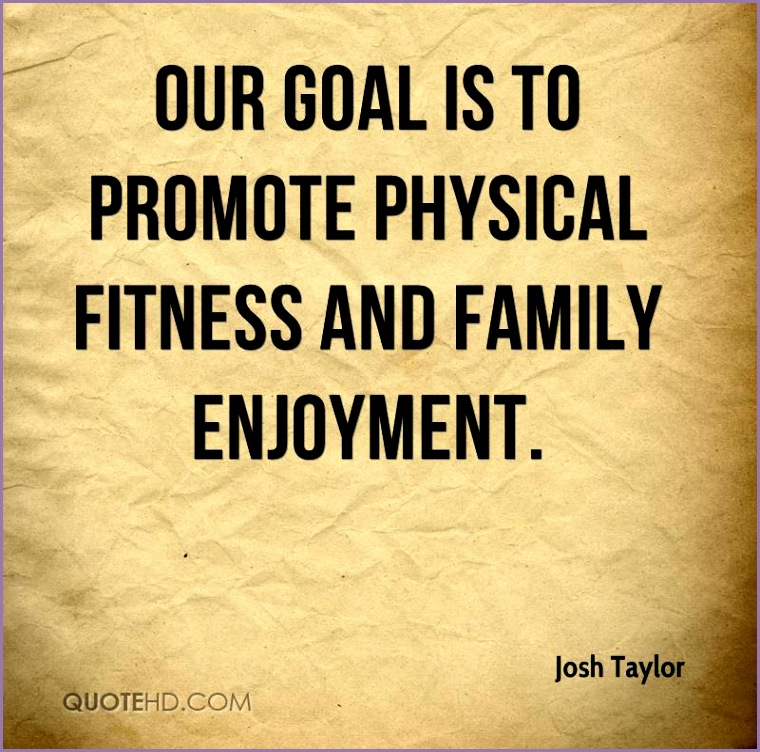 josh taylor quote our goal is to promote physical fitness and family